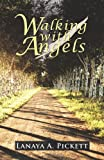 Walking with Angels, Lanaya A. Pickett, 146202307X
