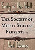 The Society of Misfit Stories Presents: Emily in the Wall