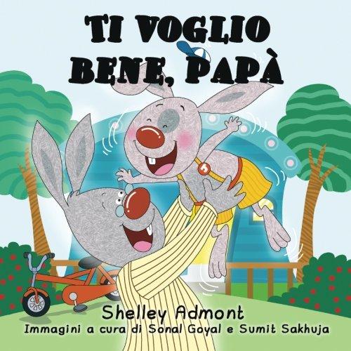 Italian children's books: Ti voglio bene, papa (italian kids books): I Love My Dad (Italian Edition) (Italian Bedtime Collection) (Bed Italian)