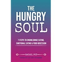 The Hungry Soul: 7 Steps To Ending Binge Eating, Emotional Eating & Food Obsession