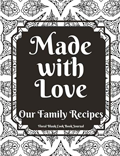 Made with Love Our Family Recipes Floral Blank Cook Book Journal: Create Record & Write Homemade Vegetarian or Vegan / Gluten / Peanut (nut) and Allergy Free Meals in Empty Food Template Space by Akeeras Journals