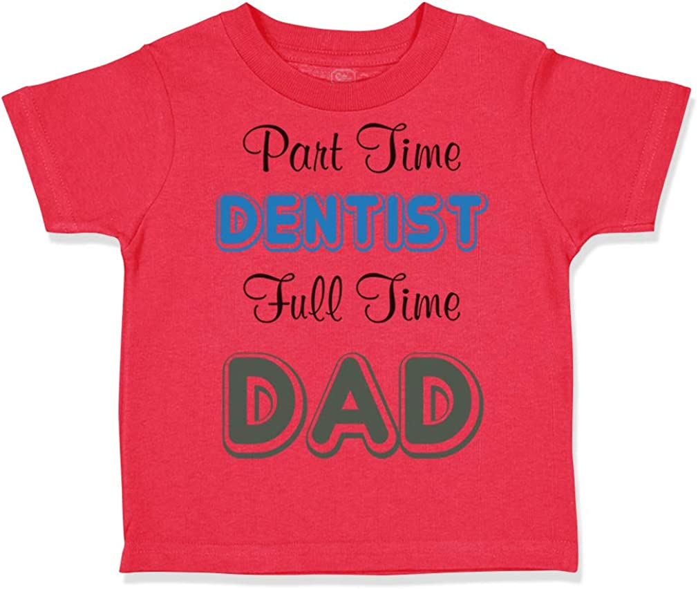 Custom Toddler T-Shirt Part Time Dentist Full Dad Fathers Day Cotton