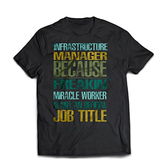 Infrastructure Manager Unisex T Shirt. Funny Infrastructure Manager Tee.  Cool Shirt For Infrastructure
