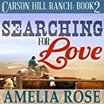 Searching for Love: Carson Hill Ranch, Book 2 | Amelia Rose