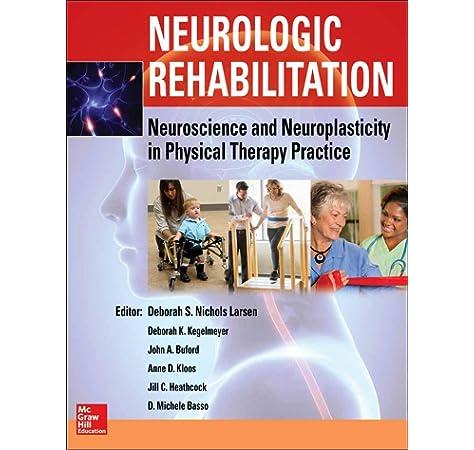 Neurologic Rehabilitation Neuroscience And Neuroplasticity In Physical Therapy Practice 9780071807159 Medicine Health Science Books Amazon Com