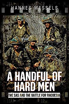 A Handful of Hard Men: The SAS and the Battle for Rhodesia by [Wessels, Hannes]