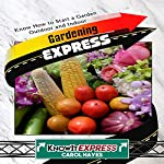 Gardening Express: Know How to Start a Garden Outdoor and Indoor: KnowIt Express | Carol Hayes, KnowIt Express