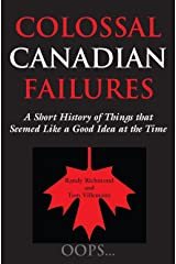 Colossal Canadian Failures: A Short History of Things that Seemed Like a Good Idea at the Time Paperback