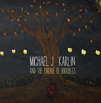 Michael J  Karlin and the Parade of Horribles - Michael J