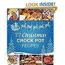 Christmas Recipes - 77 Christmas Crock Pot Recipes: (Crock-Pot Meals, Christmas Cookbook, Crock Pot Cookbook, Slow Cooker, Slow Cooker Recipes, Slow Cooking, Traditional Recipes)