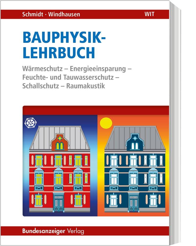 Bauphysik-Lehrbuch: Wärmeschutz - Energieeinsparung - Feuchte- und Tauwasserschutz - Schallschutz - Raumakustik Taschenbuch – 21. Dezember 2017 Peter Schmidt Saskia Windhausen Bundesanzeiger 3846204072