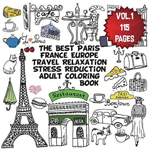 The Best Paris France Europe Travel Relaxation Stress Reduction Adult Coloring Book: Enjoy many coloring pages of Eiffel tower perfumes love gifts ... world Travel Adult Coloring Book VOL:1)