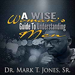 A Wise Woman's Guide to Understanding Men