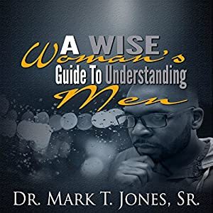 A Wise Woman's Guide to Understanding Men Audiobook