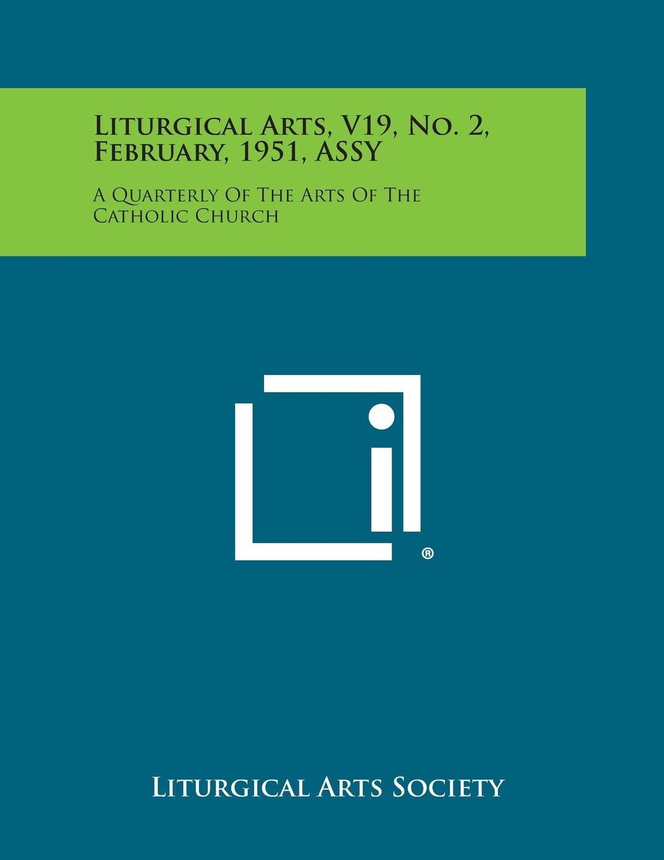 Download Liturgical Arts, V19, No. 2, February, 1951, Assy: A Quarterly of the Arts of the Catholic Church ebook