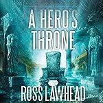 A Hero's Throne: An Ancient Earth, Book 2 | Ross Lawhead