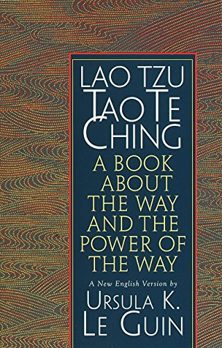 Lao Tzu : Tao Te Ching : A Book About the Way and the Power of the Way by Ursula K. Le Guin, Lao Tzu
