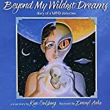Beyond My Wildest Dreams: Diary of a UFO Abductee