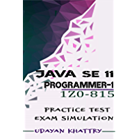 Java SE 11 Programmer I -1Z0-815 Practice Tests: 480 Questions to assess your 1Z0-815 exam preparation (Oracle Certified Professional: Java SE 11 Developer 1)