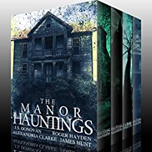 The Manor Hauntings: A Collection Of Riveting Haunted House Mysteries Audiobook by J.S Donovan, Roger Hayden, James Hunt, Alexandria Clarke Narrated by Tia Rider Sorensen
