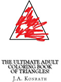 The Ultimate Adult Coloring Book of Triangles!: One Hundred Pages of Triangles