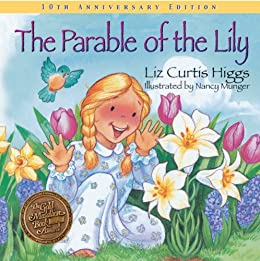 The Parable of the Lily: Special 10th Anniversary Edition (Parable Series) by [Higgs, Liz Curtis]