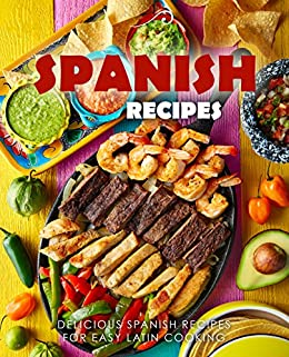 Spanish Recipes: Delicious Spanish Recipes for Easy Latin Cooking by [Press, BookSumo]
