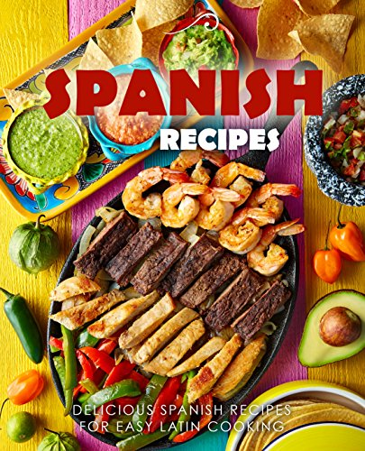 Spanish Recipes: Delicious Spanish Recipes for Easy Latin Cooking by BookSumo Press
