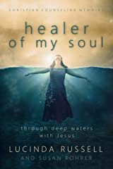 Healer of My Soul - Christian Counseling Memoirs: Though Deep Waters with Jesus Paperback