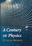 A Century of Physics, Bromley, D. Allan, 1475736916
