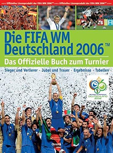 Die FIFA-WM Deutschland 2006: Sieger und Verlierer - Jubel und Trauer - Ergebnisse -Tabellen