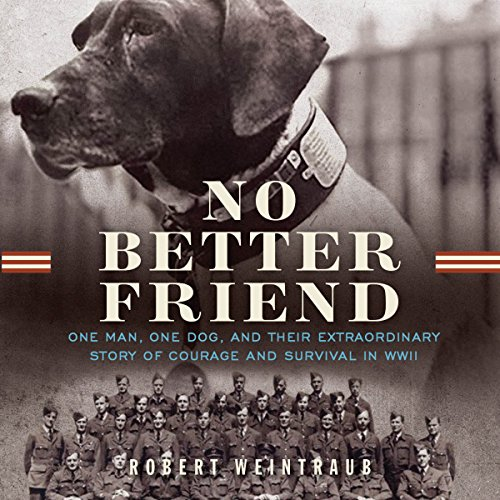 No Better Friend: One Man, One Dog, and Their Incredible Story of Courage and Survival in WWII by Hachette Audio