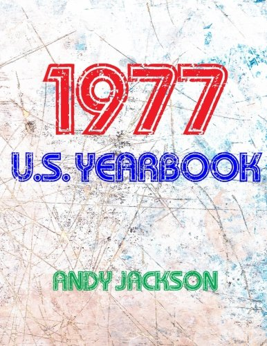 The 1977 U.S. Yearbook: Interesting facts and figures from 1977 including News, Sport, Music, Films, Famous Births & Cost Of Living - Excellent birthday gift or anniversary present!