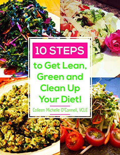 10 Steps to Get Lean, Green and Clean Up Your Diet! Review