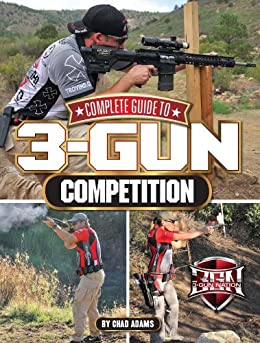 Complete Guide to 3-Gun Competition by [Adams, Chad]