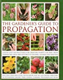 img - for The Gardener's Guide to Propagation: Step-by-step instructions for creating plants for free, from propagating seeds and cuttings to dividing, layering and grafting book / textbook / text book