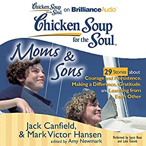 Chicken Soup for the Soul: Moms & Sons - 29 Stories about Courage and Persistence, Making a Difference, Gratitude, and Learning from Each Other Audiobook