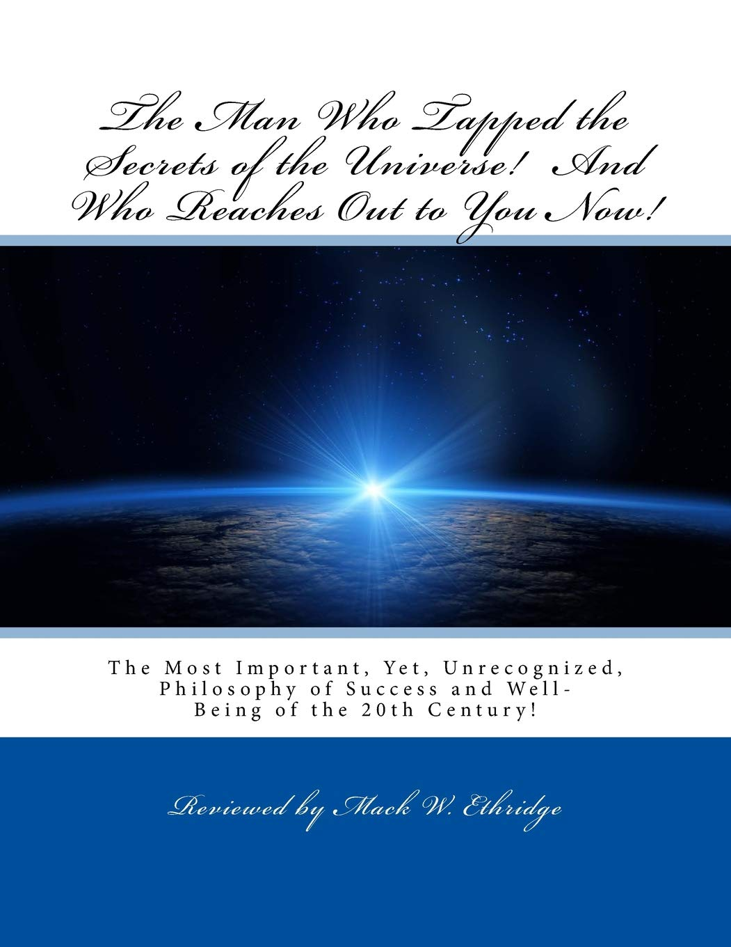 Download The Man Who Tapped the Secrets of the Universe! And Who Reaches Out to You Now!: The Most Important, Yet, Unrecognized, Philosophy of Success and Well-Being of the 20th Century! pdf epub