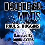 Disordered Minds | Paul S. Huggins