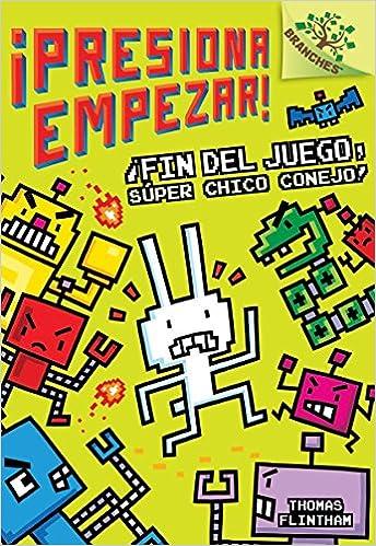 Amazon.com: ¡Fin del juego, Súper Chico Conejo!: Un libro de la serie Branches (¡Presiona Empezar! #1) (Spanish Edition) (9781338187915): Thomas Flintham: ...