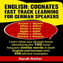 English: Cognates Fast Track Learning for German Speakers: Learn what you already know identifying the 100 most frequent similar words in both English and German with 400 phrase examples. Audiobook by Sarah Retter Narrated by Jonathan Rabe