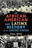 "Paul Ortiz, ""An African American and Latinx History of the United States"" (Beacon Press, 2017)"