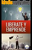 Libérate y Emprende (AMI Emprendedores nº 2) (Spanish Edition)