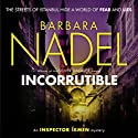 Incorruptible: Inspector Ikmen Mystery, Book 20 Audiobook by Barbara Nadel Narrated by To Be Announced