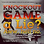 Knockout Game a Lie? Aww, Hell No!: The Most Complete Collections of Links and Videos on the Knockout Game | Colin Flaherty