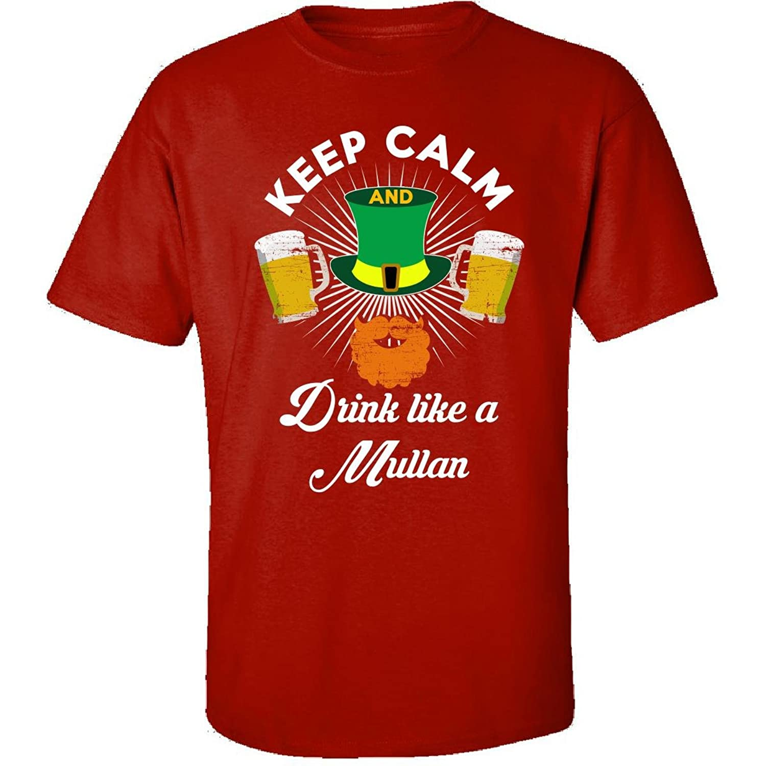 St Patricks Day Irish Keep Calm Drink Like A Mullan - Adult Shirt