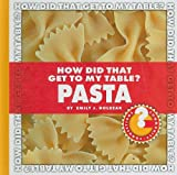 How Did That Get to My Table? Pasta, Emily Dolbear, 1602794707