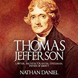 Thomas Jefferson: Lawyer, Architect, Planter, Statesman, Father of Liberty
