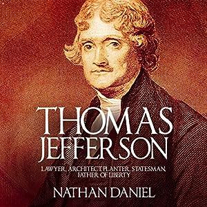 Thomas Jefferson: Lawyer, Architect, Planter, Statesman, Father of Liberty Audiobook