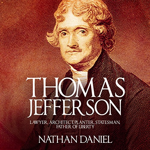 Thomas Jefferson: Lawyer, Architect, Planter, Statesman, Father of Liberty by WE CANT BE BEAT LLC